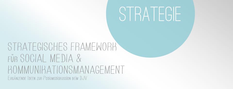 Ideen zu einem strategischen Framework für Social Media & Kommunikations-Management